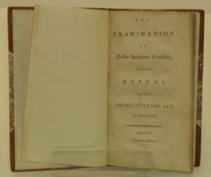 The Examination of Benjamin Franklin Relative to the Repeal of the American Stamp Act